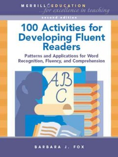100 activities for developing fluent readers : patterns and applications for word recognition, fluency, and comprehension