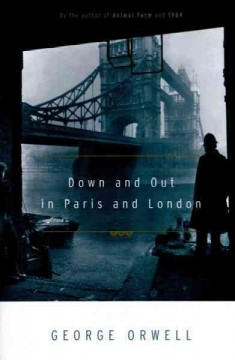 Down and out in Paris and London : a novel