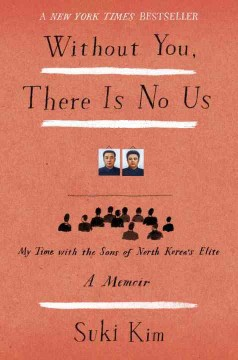 Without you, there is no us : my time with the sons of North Korea's elite