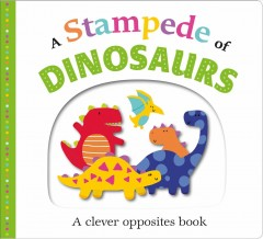 A stampede of dinosaurs : a clever opposites book