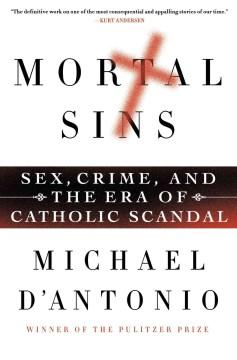 MORTAL SINS : Sex, Crime, and the Era of Catholic Scandal