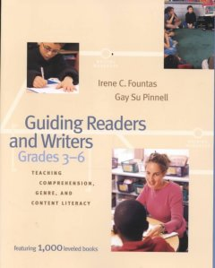Guiding readers and writers, grades 3-6 : teaching comprehension, genre, and content literacy