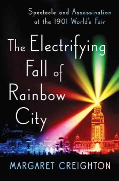 The electrifying fall of Rainbow City : spectacle and assassination at the 1901 World's Fair