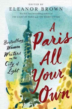 A Paris all your own : bestselling women writers on the City of Light