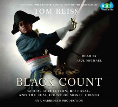 The Black Count [sound recording (book on CD)] : glory, revolution, betrayal, and the real count of Monte Cristo