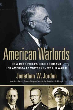 American warlords : how Roosevelt's high command led America to victory in World War II
