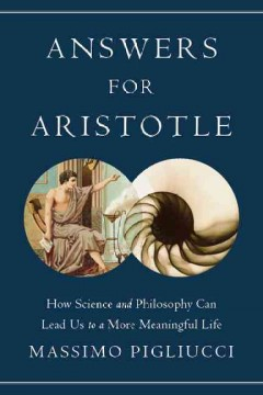 Answers for Aristotle : how science and philosophy can lead us to a more meaningful life