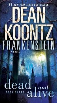 Dean Koontz's Frankenstein. Book three, Dead and alive