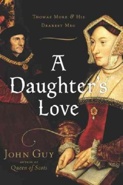A daughter's love : Thomas More and his dearest Meg
