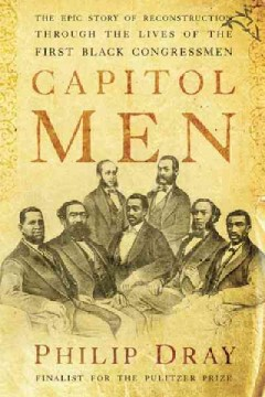 Capitol men : the epic story of Reconstruction through the lives of the first Black congressmen