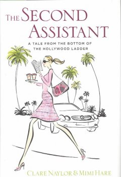 The second assistant : tales from the bottom of the Hollywood ladder