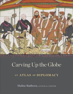 Carving up the globe : an atlas of diplomacy