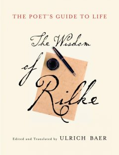 The poet's guide to life : the wisdom of Rilke