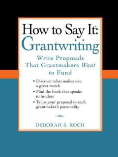 How to say it--grantwriting : write proposals that grantmakers want to fund
