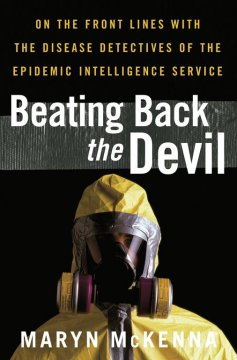 Beating back the devil : on the front lines with the disease detectives of the Epidemic Intelligence Service