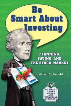 Be smart about investing : planning, saving, and the stock market