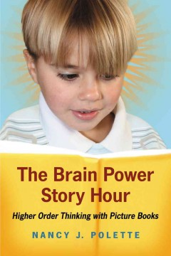 The brain power story hour : higher order thinking with picture books