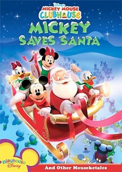 Mickey Mouse clubhouse. Mickey saves Santa and other mouseketales [videorecording (DVD)]