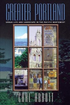 Greater Portland : urban life and landscape in the Pacific Northwest