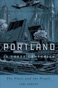 Portland in three centuries : the place and the people