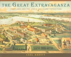 The great extravaganza : Portland and the Lewis and Clark Exposition