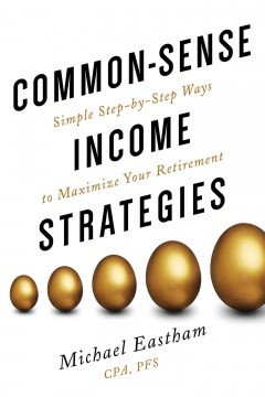 Common sense income strategies : simple step-by-step ways to maximize your retirement