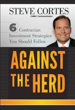 Against the herd : 6 contrarian investment strategies you should follow