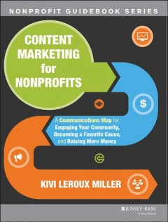 Content marketing for nonprofits : a communications map for engaging your community, becoming a favorite cause, and raising more money