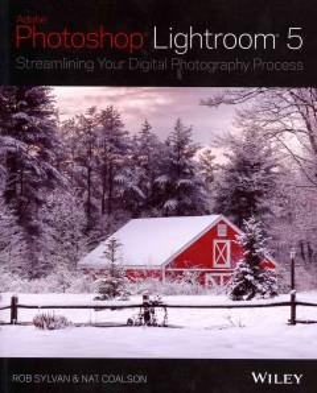 Adobe Photoshop Lightroom 5 : streamlining your digital photography process