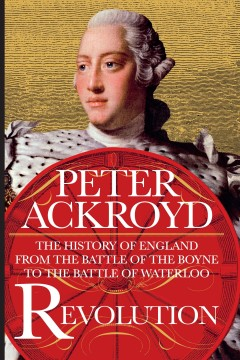 Revolution : the history of England : from the Battle of the Boyne to the Battle of Waterloo