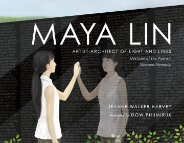 Maya Lin : artist-architect of light and lines : designer of the Vietnam Veterans Memorial