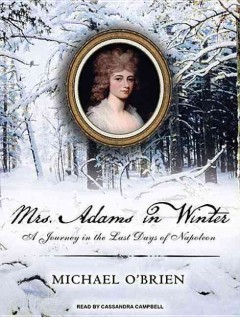 Mrs. Adams in winter [sound recording (book on CD)] : a journey in the last days of Napoleon