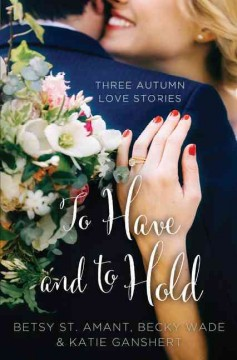 To have and to hold [text (large print)] : three autumn love stories
