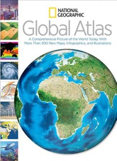 Global atlas : [a comprehensive picture of today with more than 300 new maps, infographics, and illustrations]