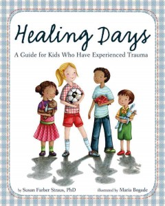 Healing days : a guide for kids who have experienced trauma