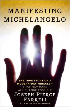Manifesting Michelangelo : the story of a modern-day miracle--that may make all change possible
