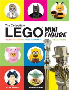 The LEGO minifigure : values, investments, profits, fun facts, collector tips
