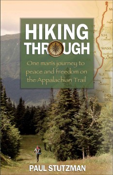 Hiking through : one man's journey to peace and freedom on the Appalachian Trail