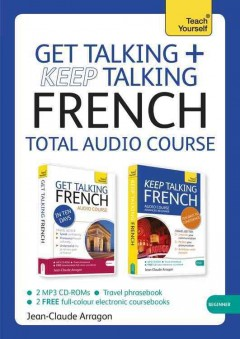 Get talking + keep talking French [sound recording (CD + book)] : total audio course