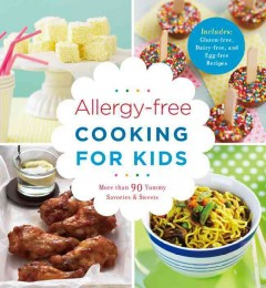 Allergy-free cooking for kids : more than 90 yummy savories & sweets.