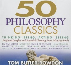 50 philosophy classics [sound recording (book on CD)] : thinking, being, acting, seeing : profound insights and powerful thinking from fifty key books