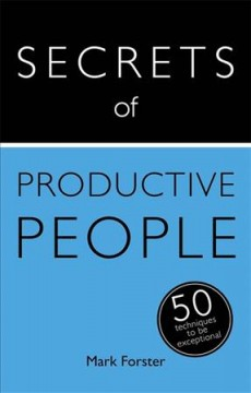 Secrets of productive people : 50 techniques to get things done