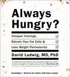 Always hungry? [sound recording (book on CD)] : conquer cravings, retrain your fat cells, and lose weight permanently
