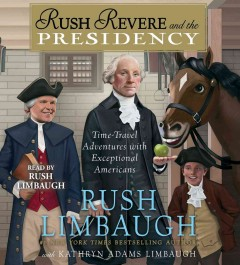 Rush Revere and the presidency [sound recording (book on CD)] : time-travel adventures with exceptional Americans