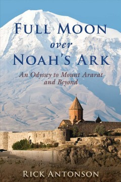 Full moon over Noah's ark : an odyssey to Mount Ararat and beyond