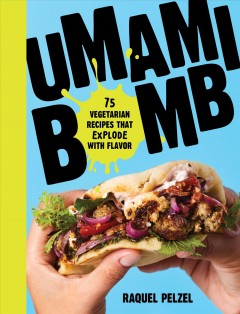 Umami bomb : 75 vegetarian recipes that explode with flavor