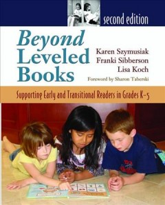Beyond leveled books : supporting early and transitional readers in grades K-5