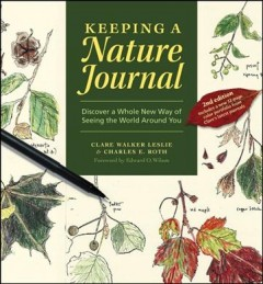Keeping a nature journal : discover a whole new way of seeing the world around you
