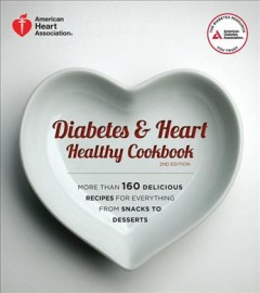 Diabetes & heart healthy cookbook : more than 160 delicious recipes for everything from snacks to desserts