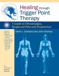 Healing through trigger point therapy : a guide to fibromyalgia, myofascial pain, and dysfunction